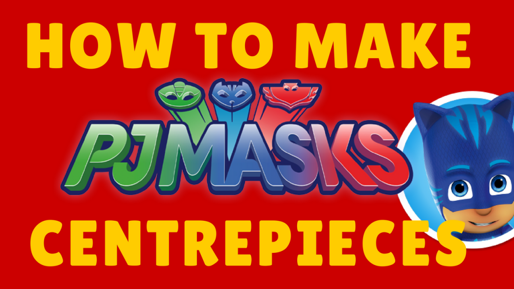 PJ MASK CENTERPIECE PRINTABLE TUTORIAL DIY CATBOY OWELETT GEKKO