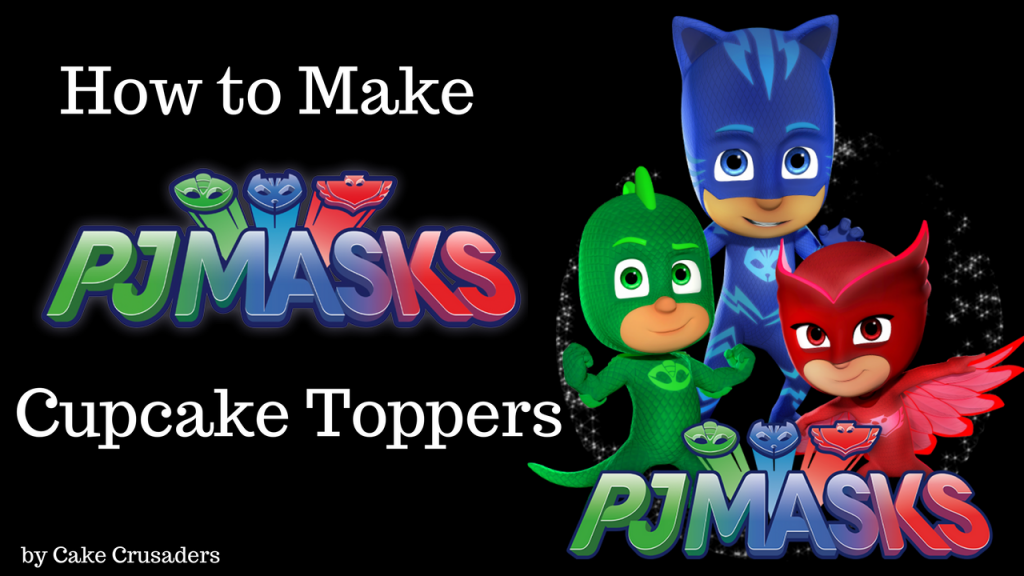 HOW TO MAKE PJ MASK CUPCAKE TOPPERS