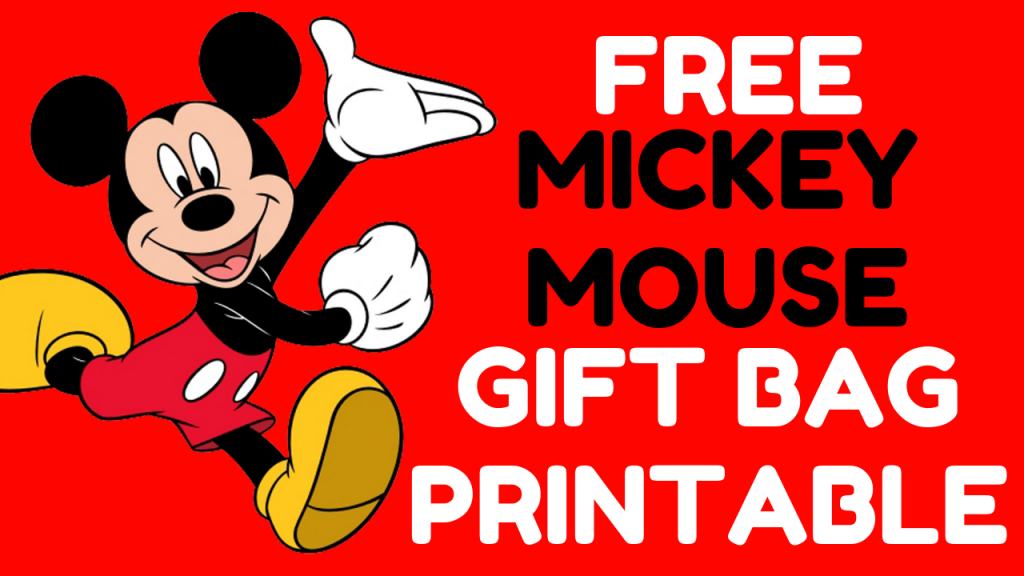 DIY MICKEY MOUSE GIFT BAG PRINTABLES
